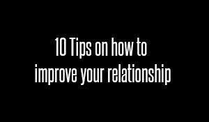Top 10: Proven Ways To Improve Your Relationship